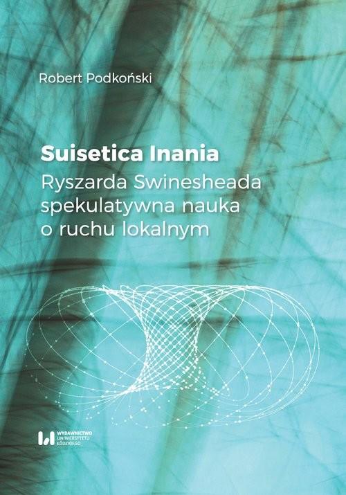 okładka Suisetica Inania Ryszarda Swinesheada spekulatywna nauka o ruchu lokalnymksiążka      Robert Podkoński