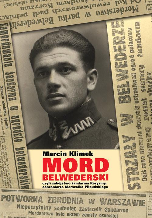 okładka Mord belwederski czyli zabójstwo żandarma Koryzmy, ochroniarza Marszałka Piłsudskiegoksiążka      Klimek Marcin