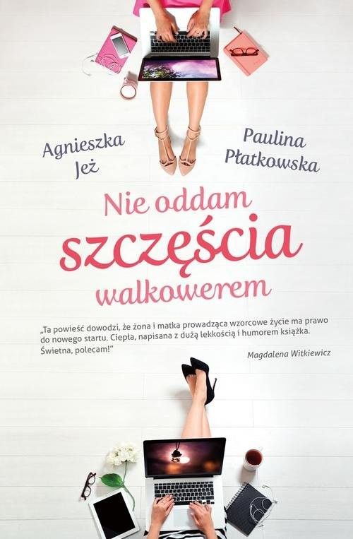okładka Nie oddam szczęścia walkoweremksiążka |  | Agnieszka Jeż, Paulina Płatkowska