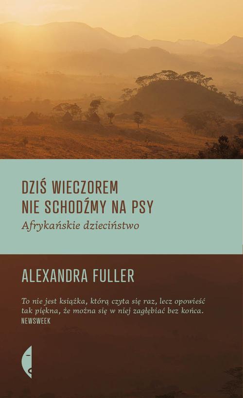 okładka Dziś wieczorem nie schodźmy na psy. Afrykańskie dzieciństwoksiążka |  | Alexandra Fuller