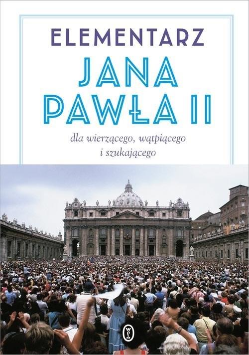 okładka Elementarz Jana Pawła II. Dla wierzącego, wątpiącego i szukającegoksiążka |  | Jan Paweł II