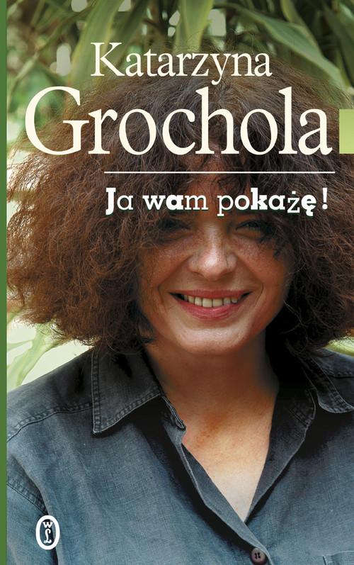okładka Ja wam pokażęksiążka      Katarzyna Grochola