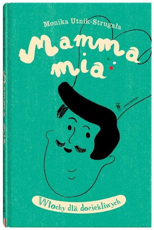 okładka Mamma Mia. Włochy dla dociekliwychksiążka      Utnik-Strugała Monika