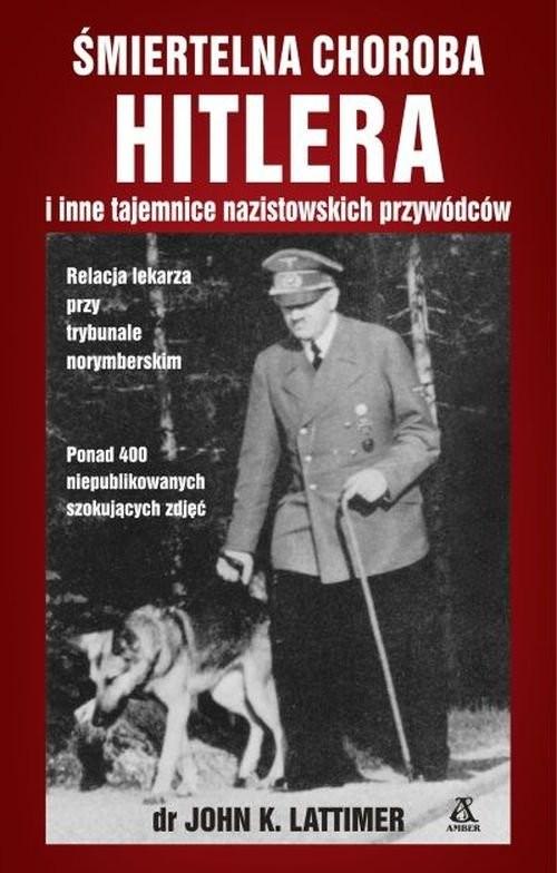 okładka Śmiertelna choroba Hitlera i inne tajemnice nazistowskich przywódcówksiążka |  | John K. Lattimer