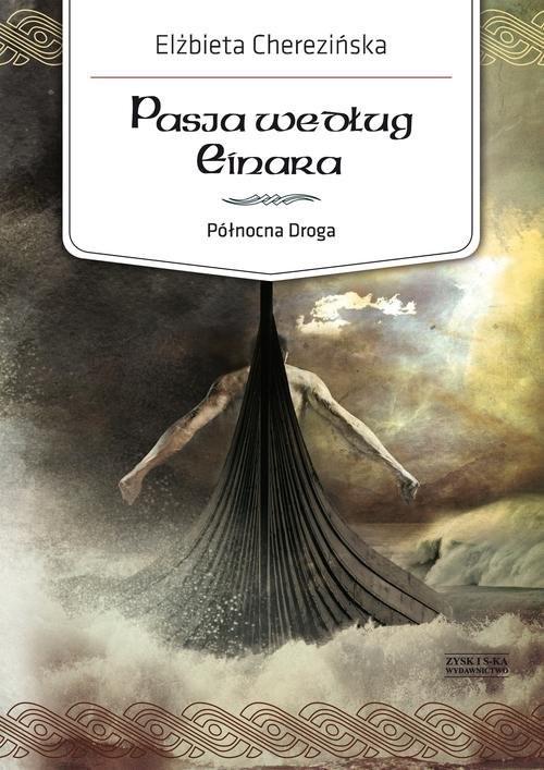 okładka Północna Droga. Tom 3. Pasja według Einaraksiążka |  | Elżbieta Cherezińska