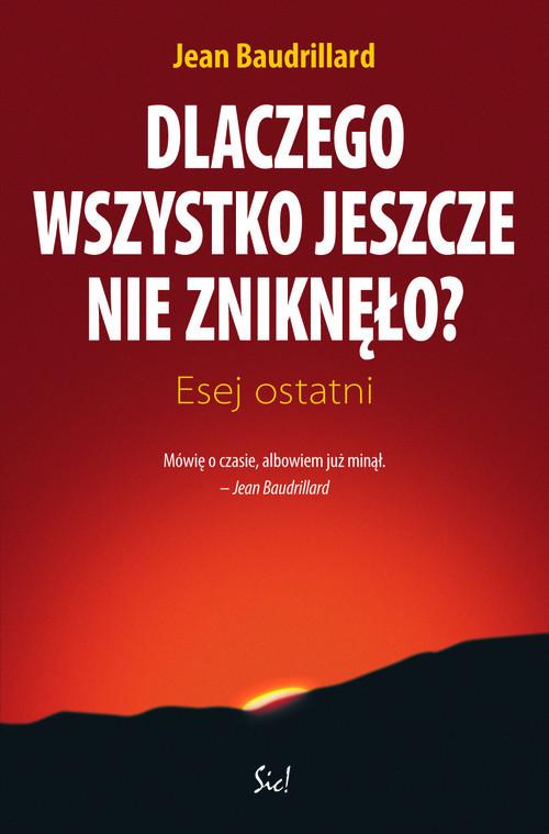okładka Dlaczego wszystko jeszcze nie zniknęło Esej ostatniksiążka |  | Baudrillard Jean