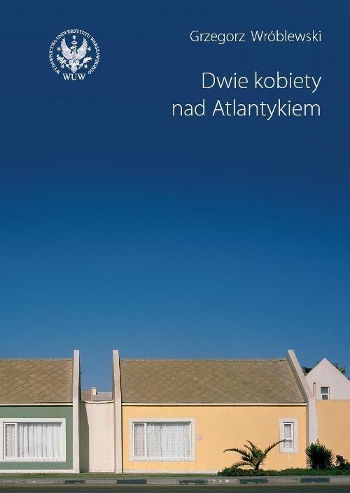 okładka Dwie kobiety nad Atlantykiemksiążka |  | Grzegorz Wróblewski
