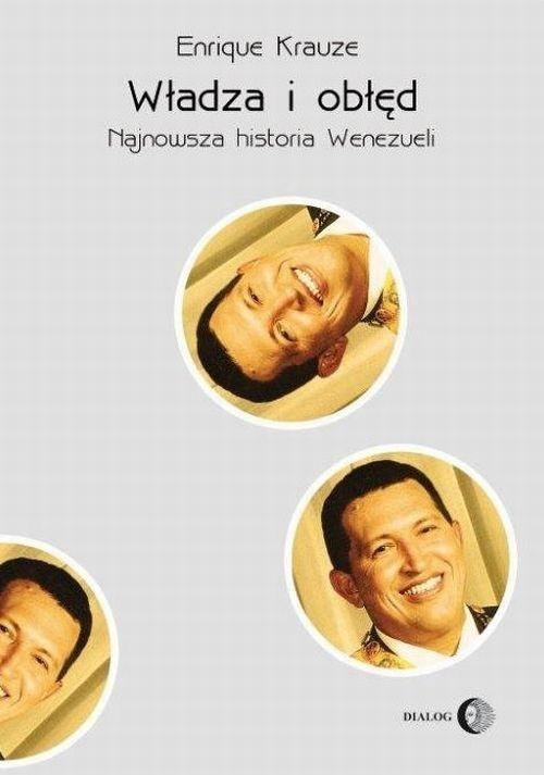 okładka Władza i obłęd Najnowsza historia Wenezueliksiążka      Krauze Enrique