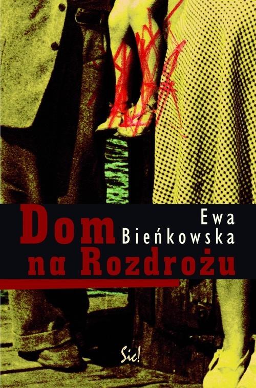 okładka Dom na Rozdrożuksiążka      Ewa Bieńkowska