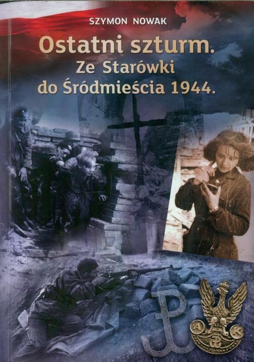okładka Ostatni szturm Ze Starówki do Śródmieścia 1944książka |  | Szymon Nowak