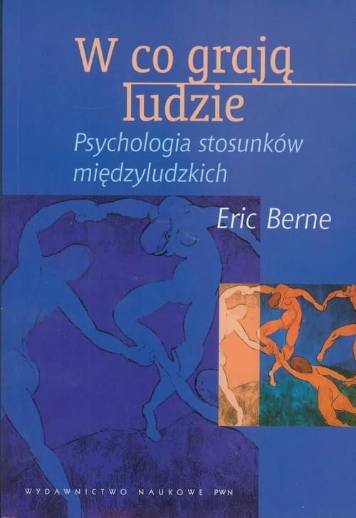okładka W co grają ludzie Psychologia stosunków międzyludzkichksiążka |  | Eric Berne