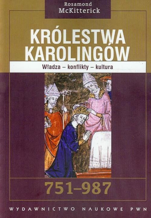 okładka Królestwa Karolingów 751-987 Władza - konflikty - kulturaksiążka |  | McKitterick Rosamond