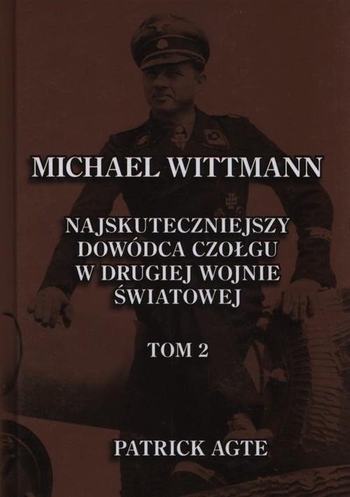 okładka Michael Wittmann Najskuteczniejszy dowódca czołgu w drugiej wojnie światowej Tom 2książka |  | Agte Patrick