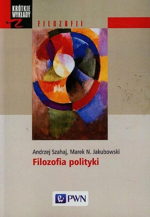 okładka Filozofia politykiksiążka |  | Andrzej Szahaj, Marek N. Jakubowski