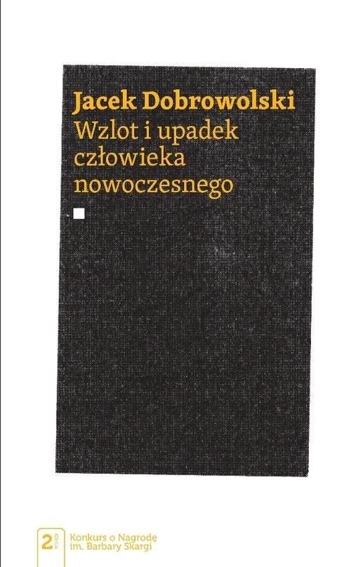 okładka Wzlot i upadek człowieka nowoczesnegoksiążka      Dobrowolski Jacek