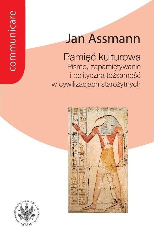 okładka Pamięć kulturowa. Pismo, zapamiętywanie i polityczna tożsamość w państwach starożytnychksiążka |  | Assmann Jan