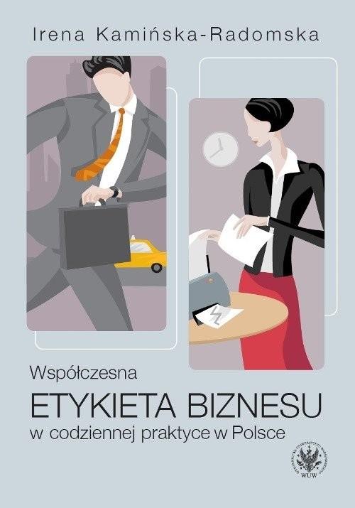 okładka Współczesna etykieta biznesu w codziennej praktyce w Polsceksiążka |  | Irena  Kamińska-Radomska