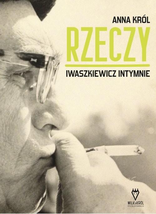 okładka Rzeczy Iwaszkiewicz intymnieksiążka |  | Anna Król