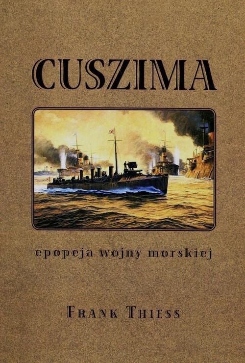 okładka Cuszima Epopeja wojny morskiejksiążka      Thiess Frank