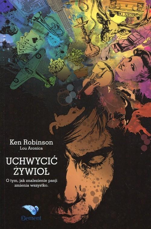 okładka Uchwycić żywioł O tym, jak znalezienie pasji zmienia wszystko.książka |  | Ken  Robinson, Lou  Aronica