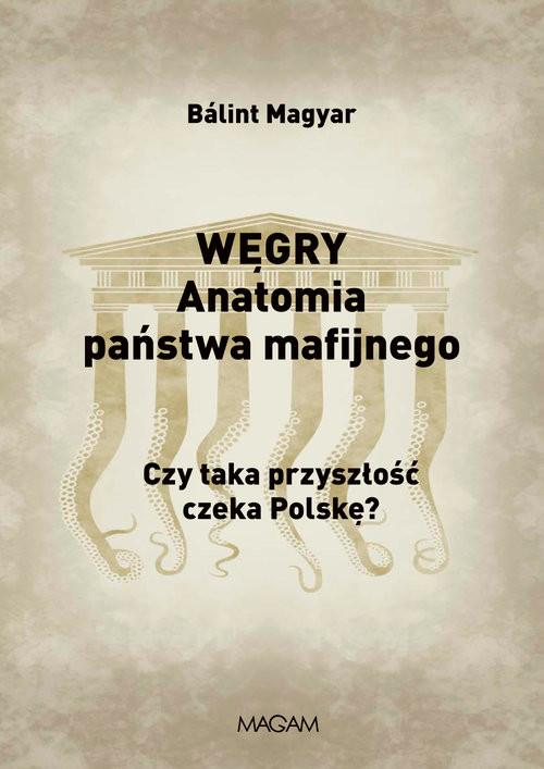 okładka Węgry Anatomia państwa mafijnego Czy taka przyszłość czeka Polskę?książka |  | Magyar Bálint