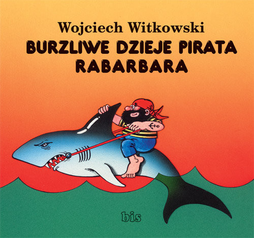 okładka Burzliwe dzieje pirata Rabarbaraksiążka |  | Wojciech Witkowski