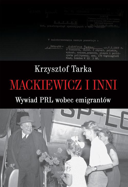 okładka Mackiewicz i inni Wywiad PRL wobec emigrantówksiążka |  | Tarka Krzysztof