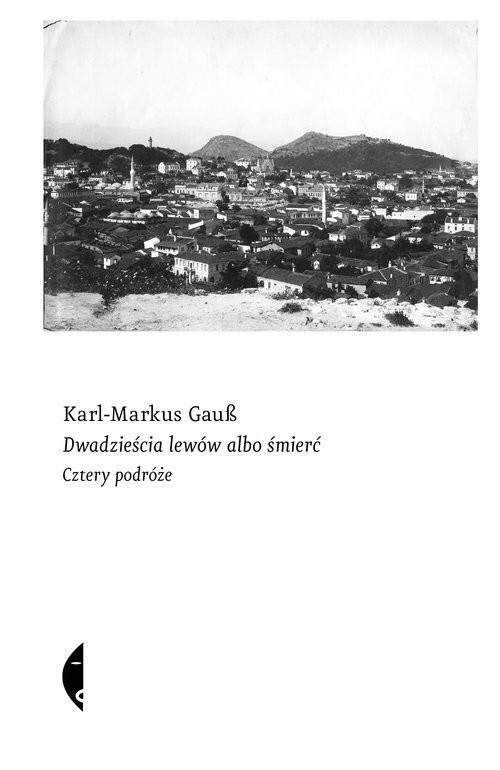 okładka Dwadzieścia lewów albo śmierć Cztery podróżeksiążka      Karl-Markus Gauß