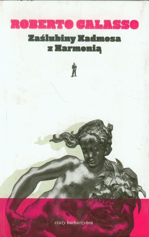 okładka Zaślubiny Kadmosa z Harmoniąksiążka      Roberto Calasso