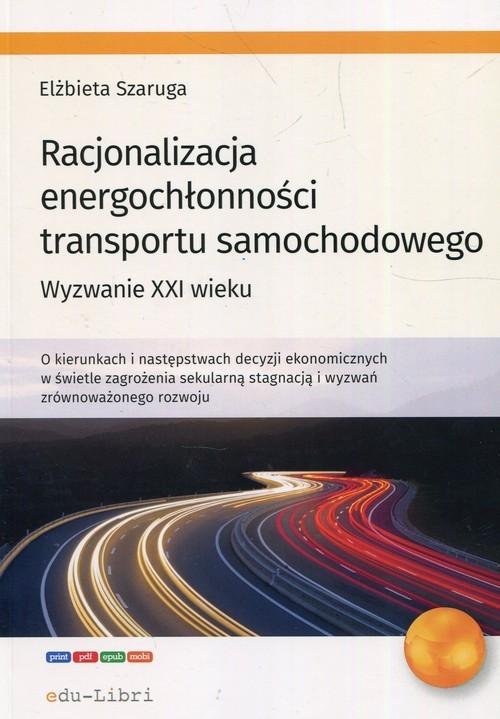 okładka Racjonalizacja energochłonności transportu samochodowego Wyzwanie XXI wiekuksiążka      Szaruga Elżbieta