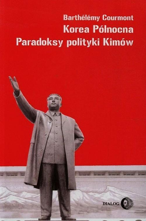 okładka Korea Północna Paradoksy polityki Kimówksiążka      Barthelemy  Courmont