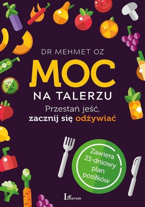 okładka Moc na talerzu Przestań jeść, zacznij się odżywiaćksiążka |  | Oz Mehmet