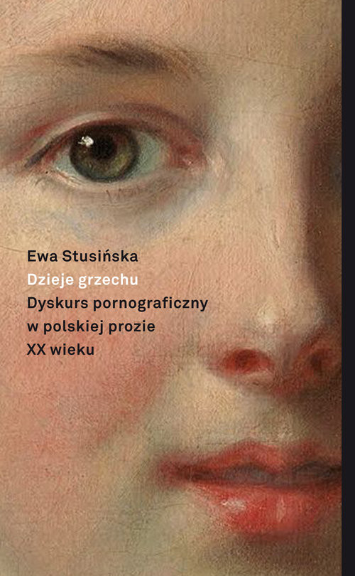 okładka Dzieje grzechu Dyskurs pornograficzny w polskiej prozie XX wieku (na wybranych przykładach)książka |  | Stusińska Ewa