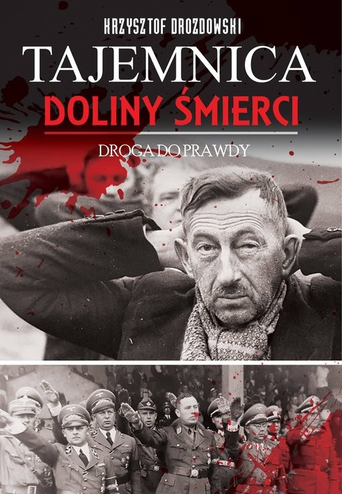 okładka Tajemnica Doliny Śmierci Droga do prawdy Bydgoszcz-Fordon 1939-2018książka |  | Krzysztof Drozdowski