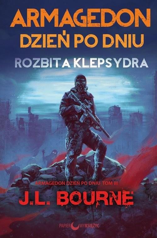okładka Rozbita klepsydra Armagedon dzień po dniu Tom 3książka      Bourne J.L.