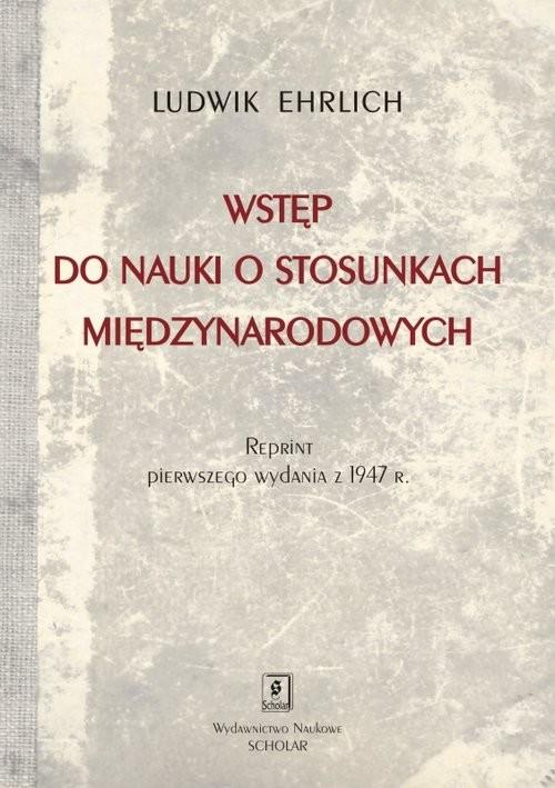okładka Wstęp do nauki o stosunkach międzynarodowych Reprint wydania Księgarni  Stefana Kamińskiego w Krakowie z 1947 rokuksiążka      Ludwik Ehrlich