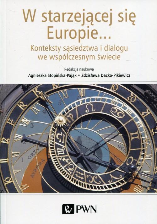 okładka W starzejącej się Europie... Konteksty sąsiedztwa i dialogu we współczesnym świecieksiążka |  |