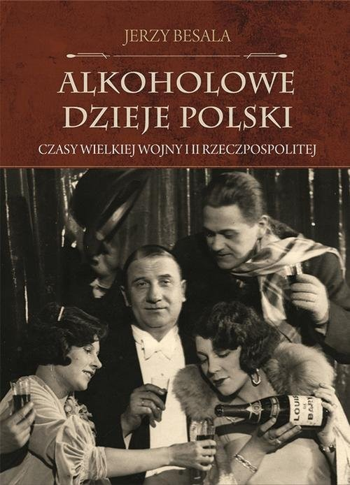 okładka Alkoholowe dzieje Polski Czasy Wielkiej Wojny i II Rzeczpospolitejksiążka      Jerzy Besala