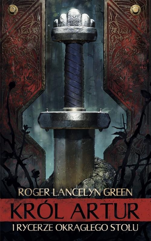 okładka Król Artur i Rycerze Okrągłego Stołuksiążka |  | Roger Lancelyn Green