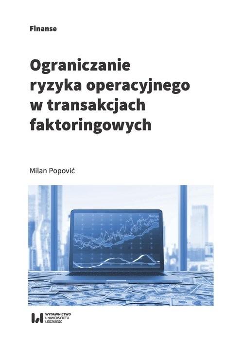 okładka Ograniczanie ryzyka operacyjnego w transakcjach faktoringowychksiążka      Popović Milan