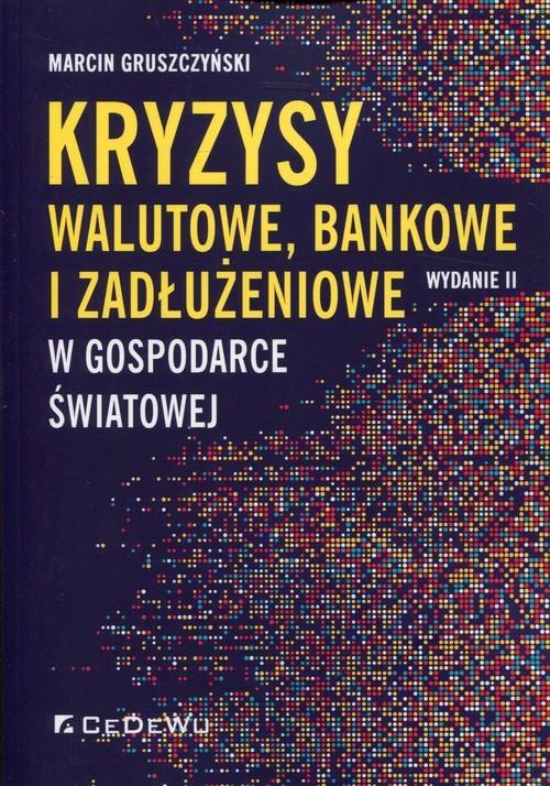 okładka Kryzysy walutowe, bankowe i zadłużeniowe w gospodarce światowejksiążka      Gruszczyński Marcin