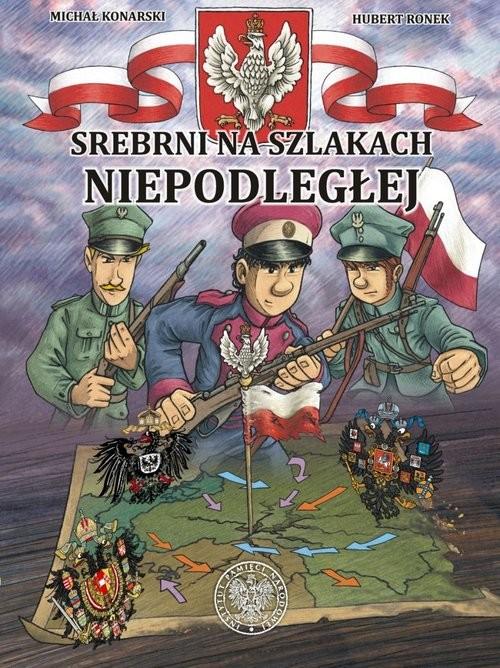 okładka Srebrni na szlakach Niepodległejksiążka      Michał Konarski, Hubert Ronek, Tomasz Łab