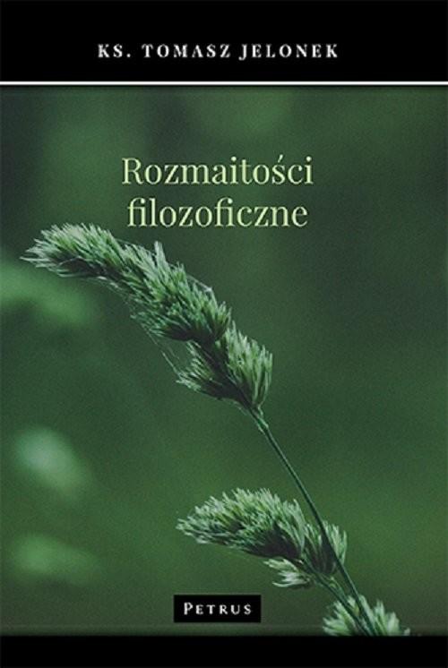 okładka Rozmaitości filozoficzneksiążka      Jelonek Tomasz