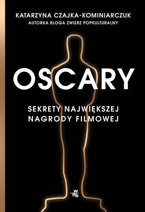 okładka Oscary Sekrety największej nagrody filmowejksiążka |  | Czajka-Kominiarczuk Katarzyna