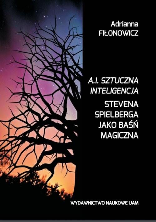 okładka A.I. Sztuczna Inteligencja Stevena Spielberga jako baśń magicznaksiążka |  | Fiłonowicz Adrianna