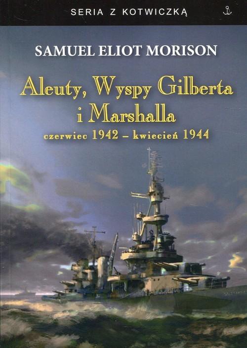 okładka Aleuty, Wyspy Gilberta i Marshalla czerwiec 1942 - kwiecień 1944książka |  | Samuel Eliot Morison