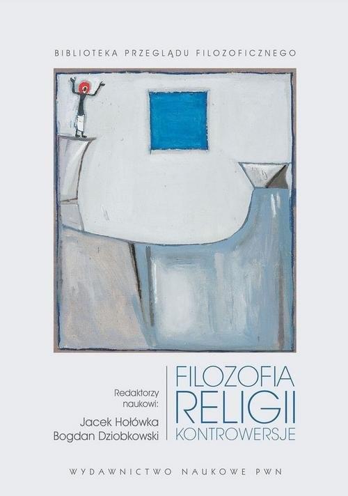 okładka Filozofia religii Kontrowersjeksiążka |  | Jacek  Hołówka, Bogdan  Dziobkowski