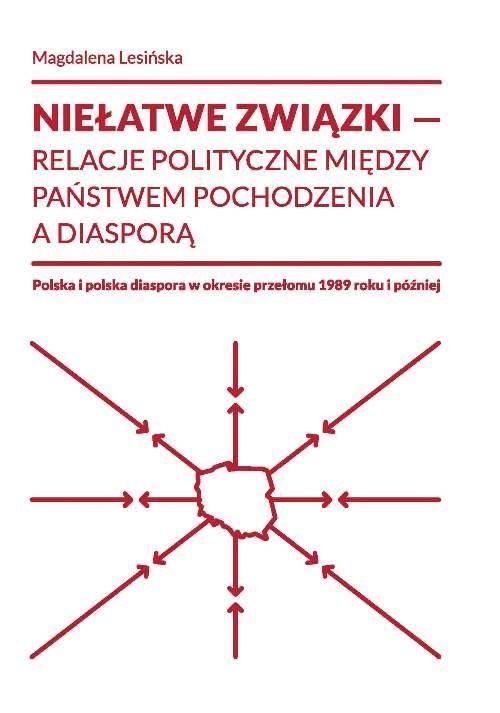 okładka Niełatwe związki relacje polityczne między państwem pochodzenia a diasporąksiążka |  | Lesińska Magdalena