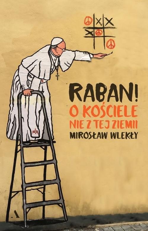 okładka Raban! O kościele nie z tej ziemiksiążka      Mirosław Wlekły