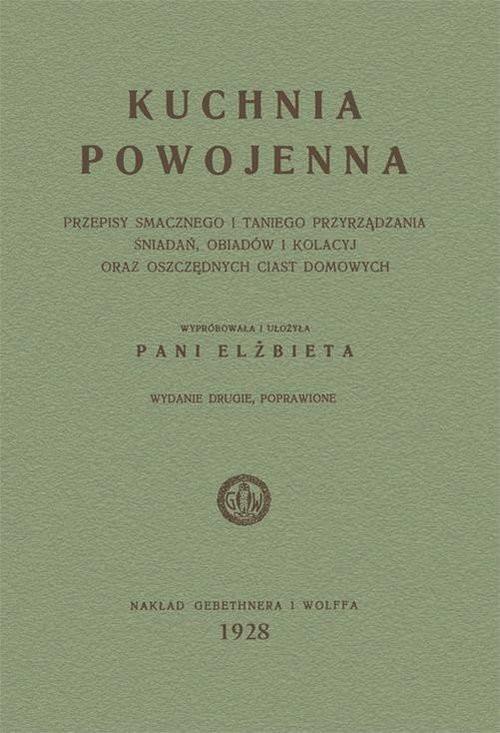 okładka Kuchnia powojenna Przepisy smacznego i taniego przyrządzania śniadań, obiadów i kolacyjksiążka |  | Elżbieta Kiewnarska